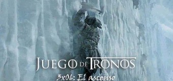 Juego de Tronos 3&#215;06: El ascenso &#8211; La review para lectores